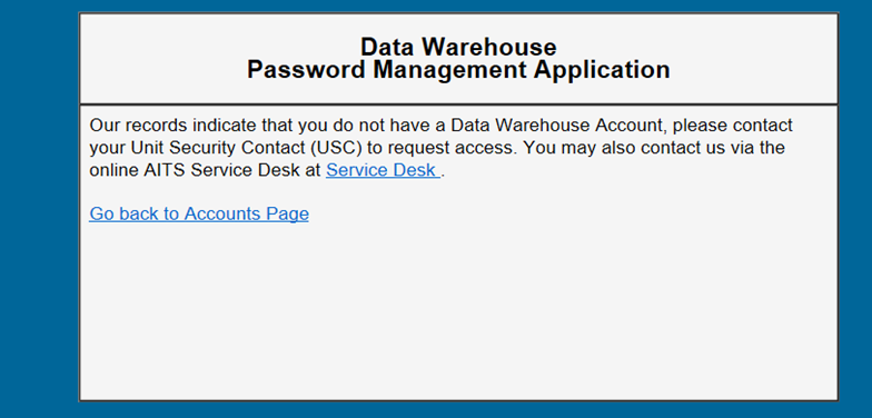 Our records indicate that you do not have a Data Warehouse Account, please contact your USC to request access.