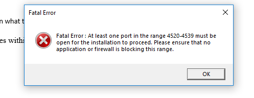 Fatal Error:  At least one port in teh range 4520-4539 must be open for the installation to proceed. Please ensure that no application or firewall is blocking this range.