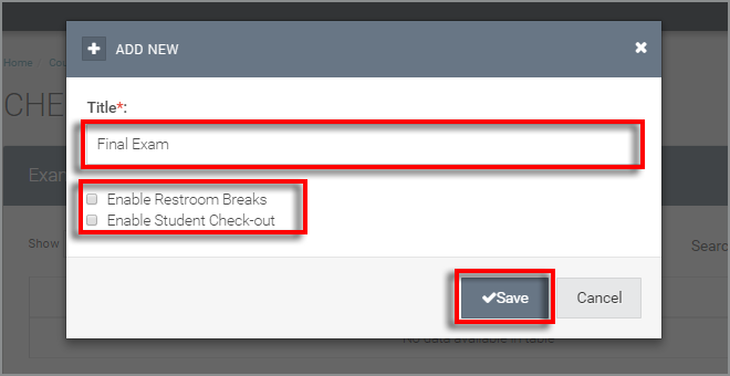"in the ""add new"" dialog box - enter the title of the exam (required) and decide on restroom breaks and check-out"